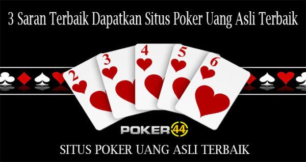 3 Saran Terbaik Dapatkan Situs Poker Uang Asli Terbaik