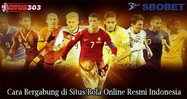Cara Bergabung di Situs Bola Online Resmi Indonesia