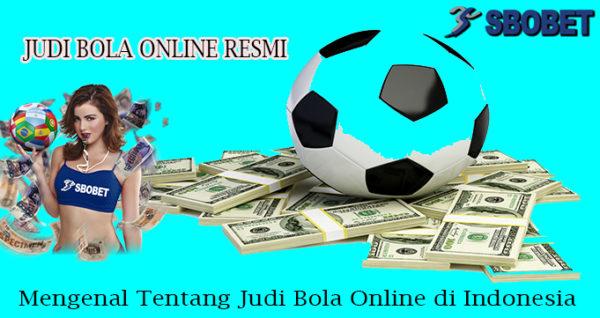 Mengenal Tentang Judi Bola Online di Indonesia