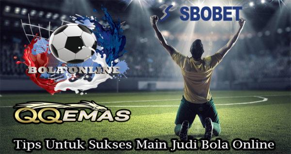 Tips Untuk Sukses Main Judi Bola Online