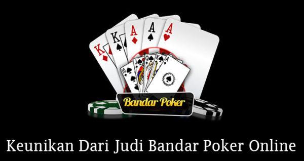 Keunikan Dari Judi Bandar Poker Online