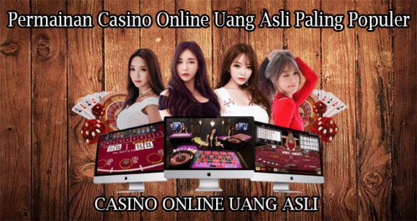 Permainan Casino Online Uang Asli Paling Populer